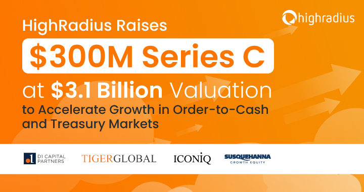 HighRadius Raises $300M Series C at $3.1 Billion Valuation to Accelerate Growth in Order-to-Cash and Treasury Markets