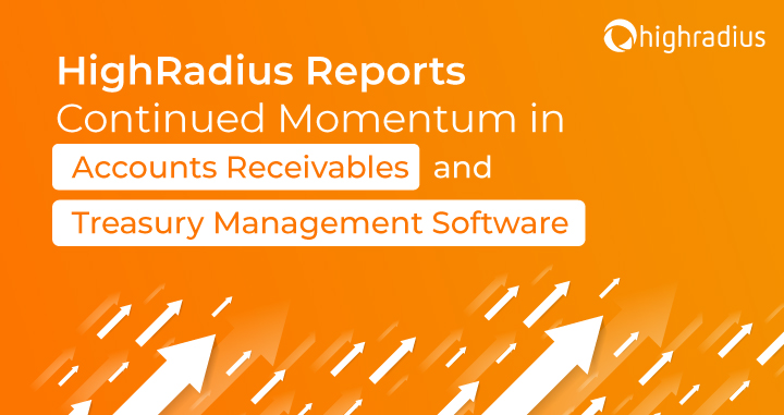 HighRadius Reports Continued Momentum in Accounts Receivables and Treasury Management Software