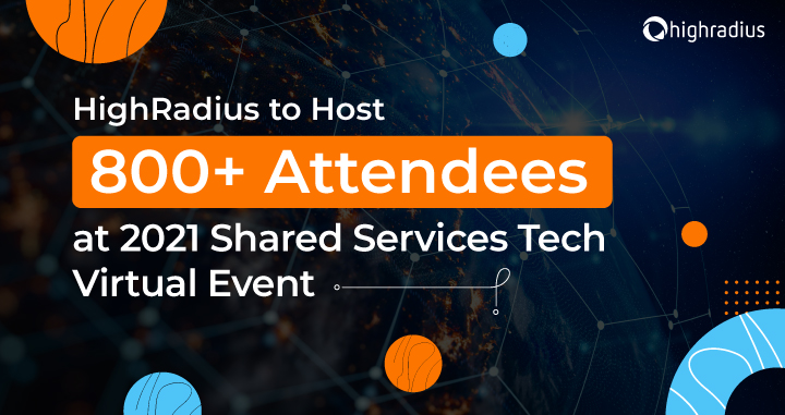 HighRadius to Host 800+ Attendees at 2021 Shared Services Tech Virtual Event