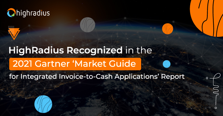 HighRadius Recognized in the 2021 Gartner 'Market Guide for Integrated Invoice-to-Cash Applications' Report