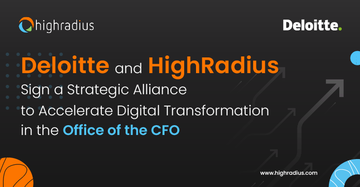 Deloitte and HighRadius Sign a Strategic Alliance to Accelerate Digital Transformation in the Office of the CFO